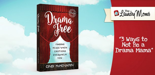 3 Ways to Not Be a Drama Mama